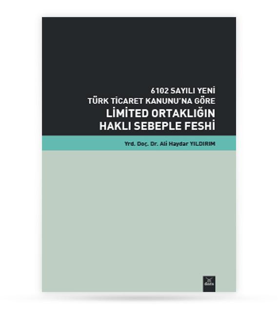 6102 Sayılı Yeni Türk Ticaret Kanunu na Göre Limited Ortaklığın Haklı Sebeple Feshi |  | Dora Yayıncılık