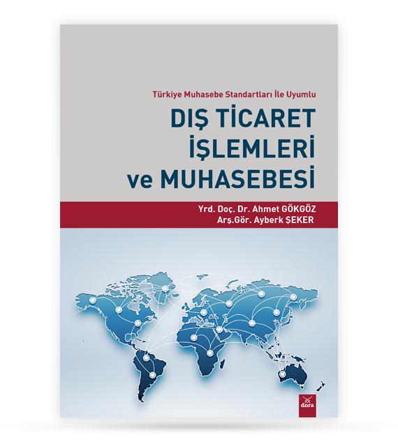 Dış Ticaret İşlemleri ve Muhasebesi | Ahmet GÖKGÖZ | Dora Yayıncılık