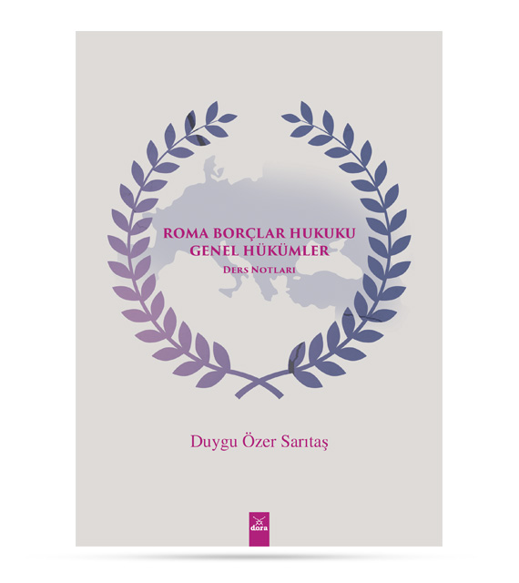 Roma Borçlar Hukuku Genel Hükümler Ders Notları | Duygu Özer SARITAŞ | Dora Yayıncılık