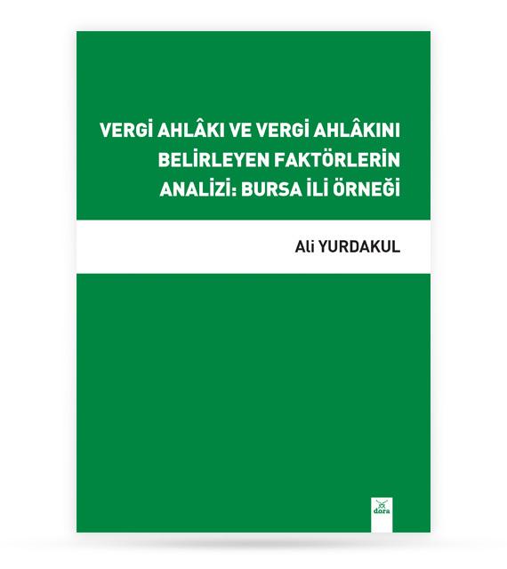 Vergi Ahlâkı ve Vergi Ahlâkını Belirleyen Faktörlerin Analizi: Bursa İli Örneği | 234 | Dora Yayıncılık